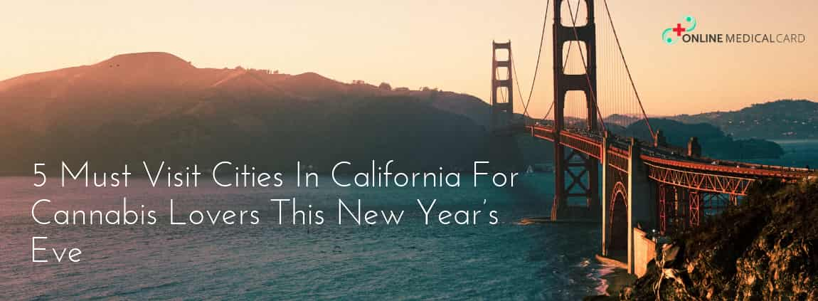 5 Must Visit Cities In California For Cannabis Lovers This New Year's Eve