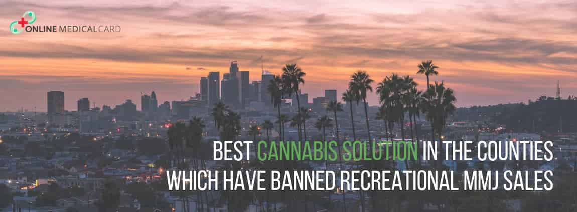 Best Cannabis Solution in the Counties which have Banned Recreational MMJ Sales