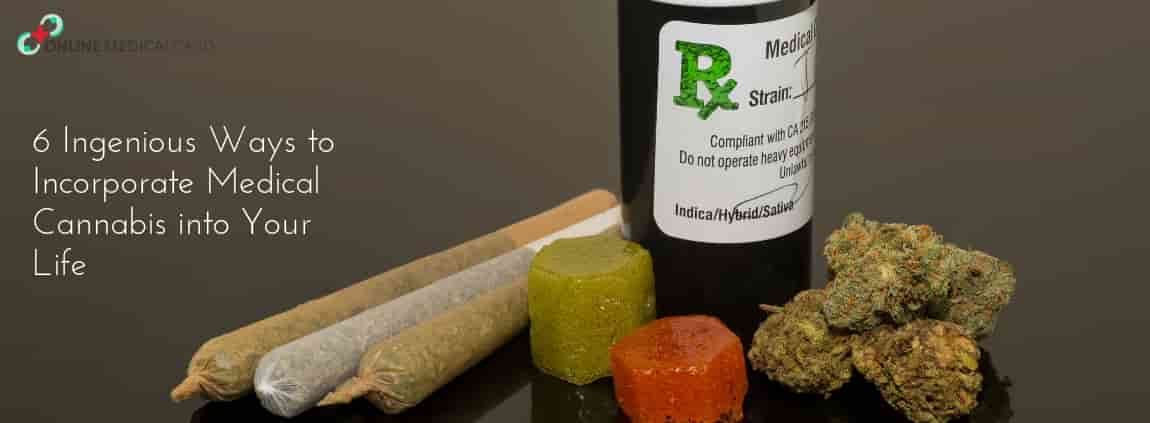 6 Ingenious Ways to Incorporate Medical Cannabis into Your Life