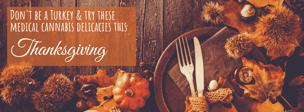 Don't be a Turkey! Try these medical cannabis delicacies this Thanksgiving!