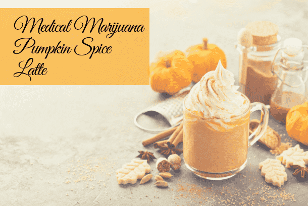 Medical Marijuana Pumpkin Spice Latte