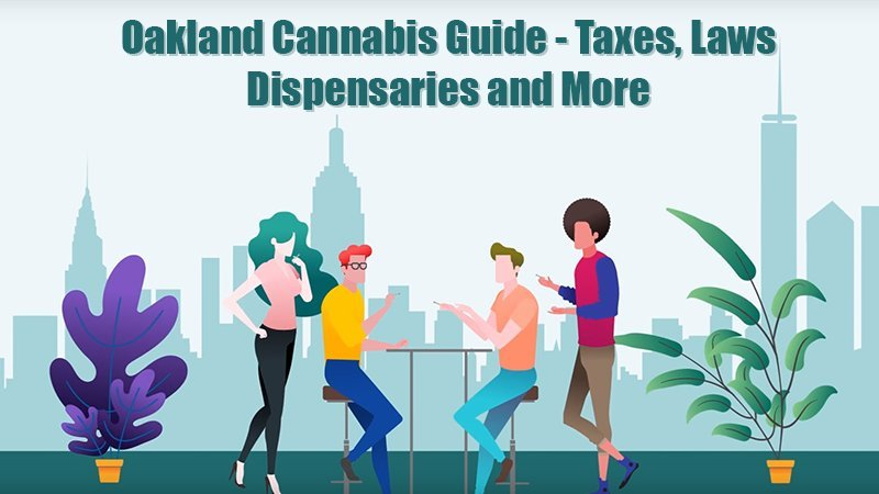 Oakland Cannabis Guide - Taxes, Laws, Dispensaries and More