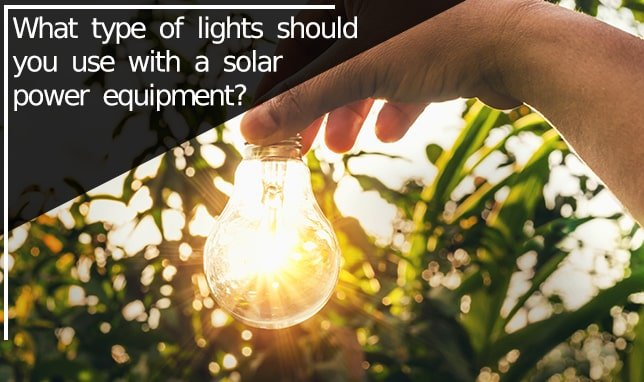 lights should you use with a solar power equipment